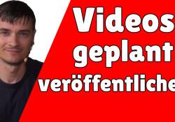 videos geplant veröffentlichen